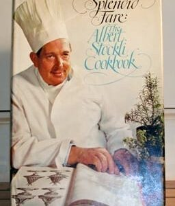 Splendid Fare: The Albert Stockli Cookbook