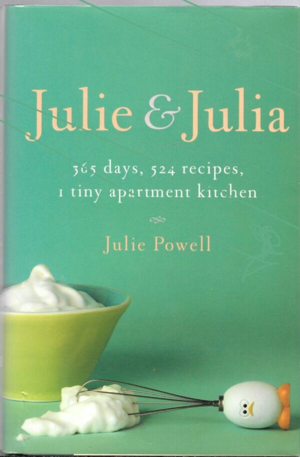 Julie & Julia: 365 days, 524 recipes, 1 tiny apartment; Julie Powell, Stated First Edition