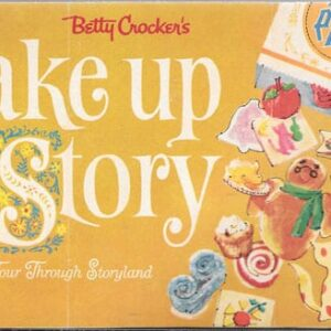 Betty Crocker's Bake Up a Story: A Cook's Tour Through Storyland