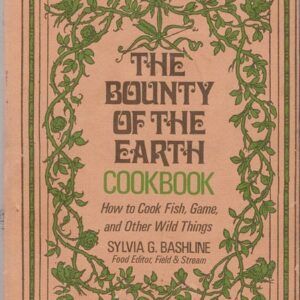 Bounty of the Earth Cookbook: How to Cook Fish, Game and Other Wild Things, Sylvia G. Bashline, 1979, Signed by Author!