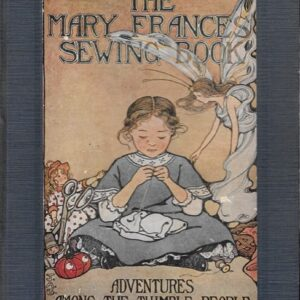 Mary Frances Sewing Book: Adventures Among the Thimble People, 1913, Jane Eayre Fryer