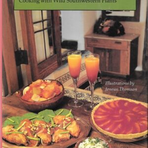 Tumbleweed Gourmet: Cooking with Wild Southwestern Plants, 1987
